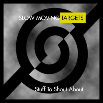 Slow Moving Targets – Stuff To Shout About