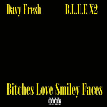 Davy Fresh And B.l.u.e X2 – Bitches Love Smiley Faces