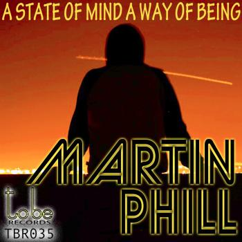 Martin Phill – A State Of Mind, A Way Of Being