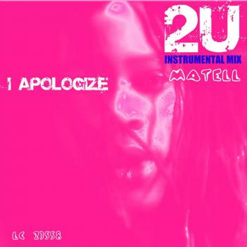 Matell – I Apologize 2u (2u Instrumental Mix)