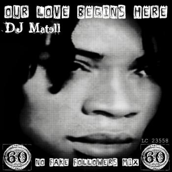 Matell – Our Love Begins Here (dj Matell No Fake Followers Mix)