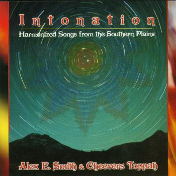 Alex E. Smith And Cheevers Toppah – Intonation – Harmonized Songs From The Southern Plains