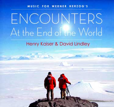 Henry Kaiser And David Lindley – Music For Werner Herzog's Encounters At The End Of The World