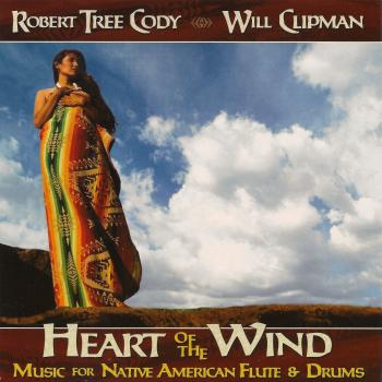 Robert Tree Cody And Will Clipman – Heart Of The Wind – Music For Native American Flute And Drums