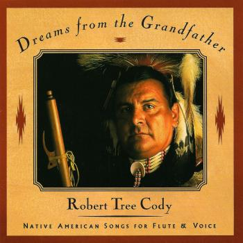Robert Tree Cody – Dreams From The Grandfather – Native American Songs For Flute And Voice