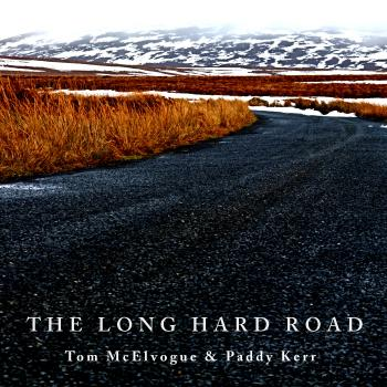 Tom Mcelvogue And Paddy Kerr – The Long Hard Road
