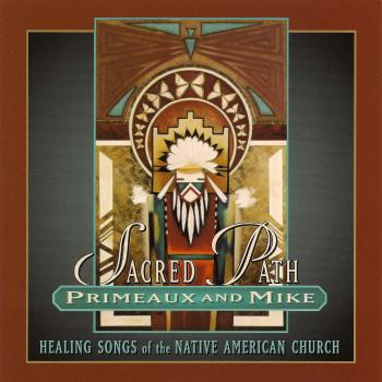Verdell Primeaux And Johnny Mike Featuring Joe Jakob – Sacred Path – Healing Songs Of The Native American Church